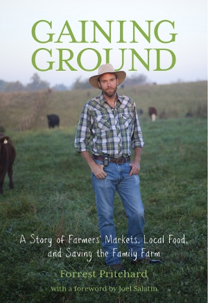 Gaining Ground A Story of Farmers' Markets, Local Food, and Saving the Family Farm Forrest Pritchard Book