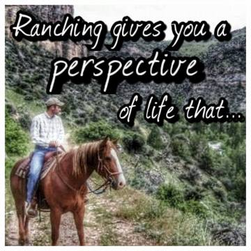ranching gives you a perspective of life